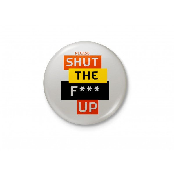 Please Shut The Fuck Up - Minimalist Badge