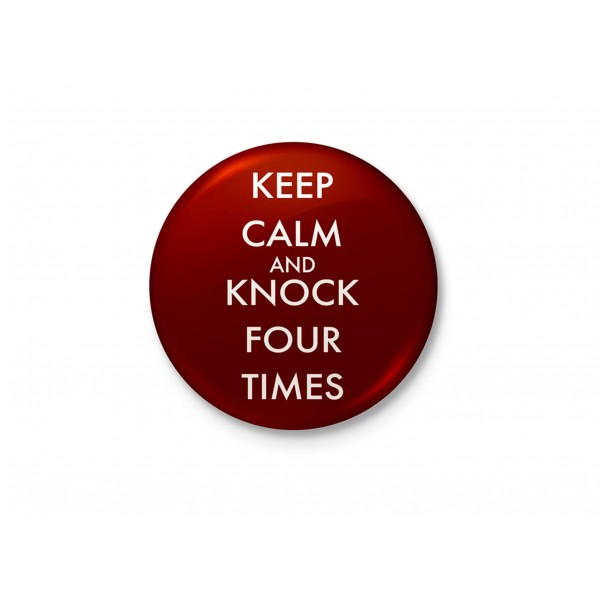 Keep Calm and Knock Four Times Minimalist Badge