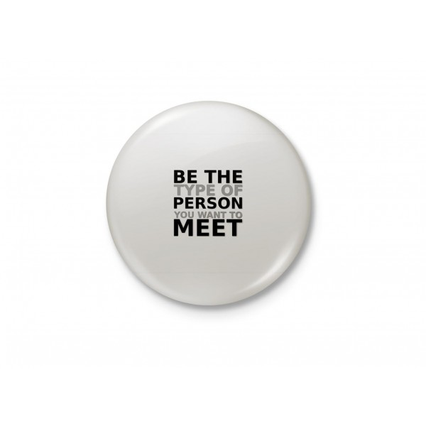 Be the type of person you want to meet - Typography Badge