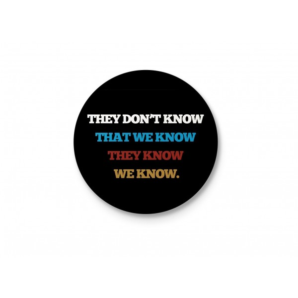 They Don't Know That We Know They Know We Know - Minimalist Badge