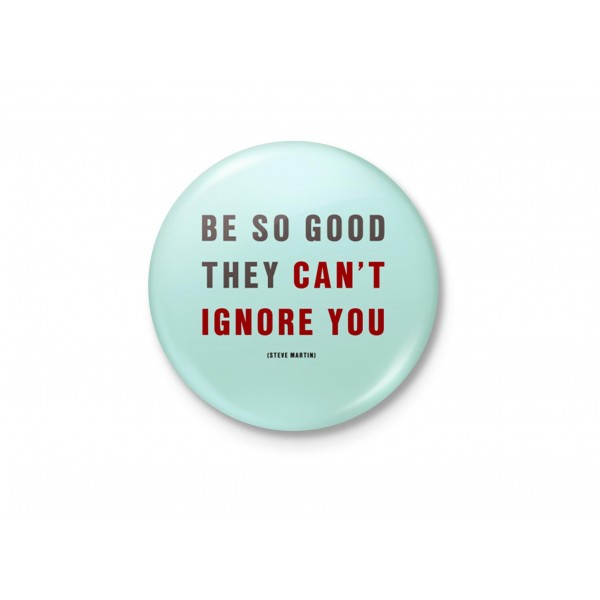 Be So Good, They Can't Ignore You - Steve Martin - Typography Badge