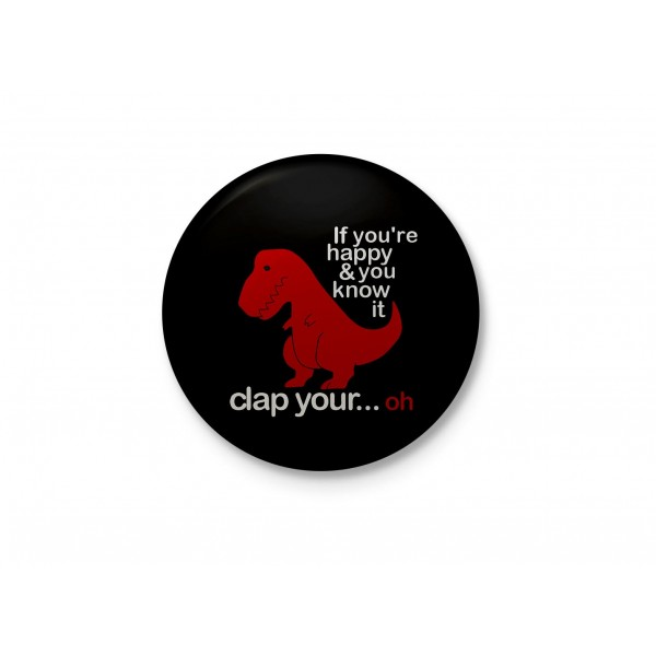 If You're Happy And You Know it - T-Rex Funny Badge