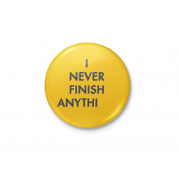 I Never Finish Anything - Funny Typography Badge
